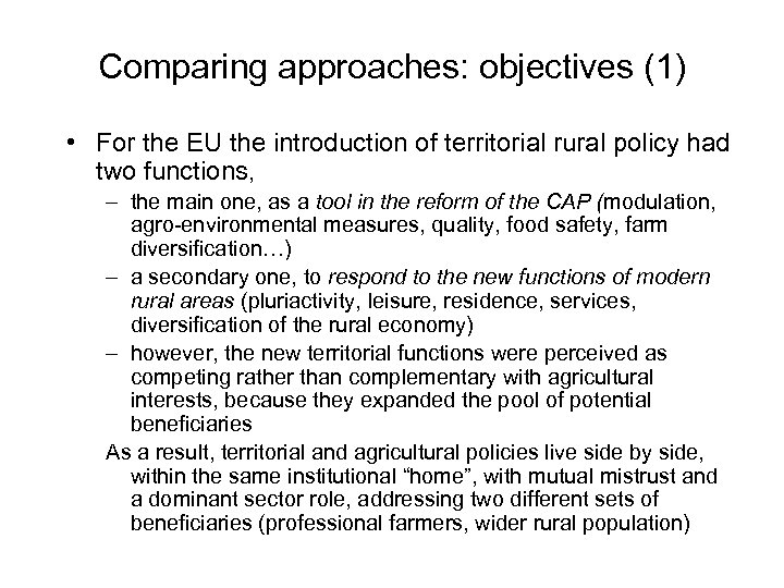 Comparing approaches: objectives (1) • For the EU the introduction of territorial rural policy