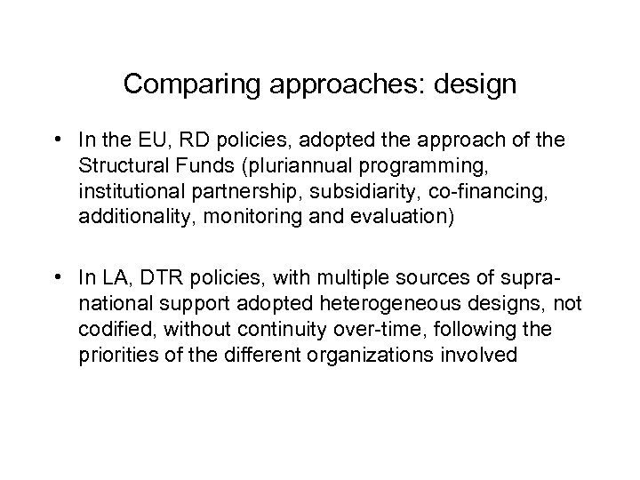 Comparing approaches: design • In the EU, RD policies, adopted the approach of the