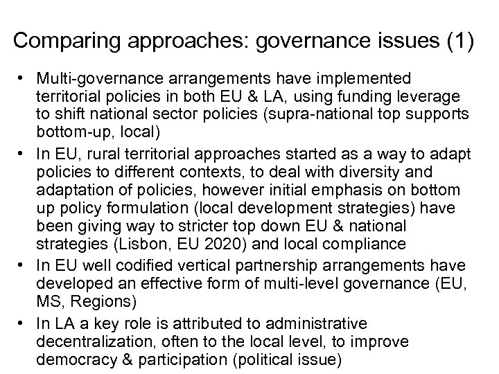 Comparing approaches: governance issues (1) • Multi-governance arrangements have implemented territorial policies in both