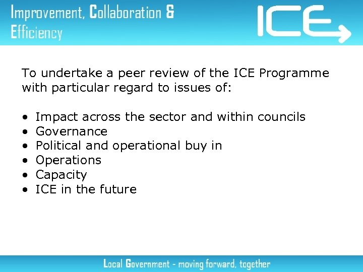 To undertake a peer review of the ICE Programme with particular regard to issues