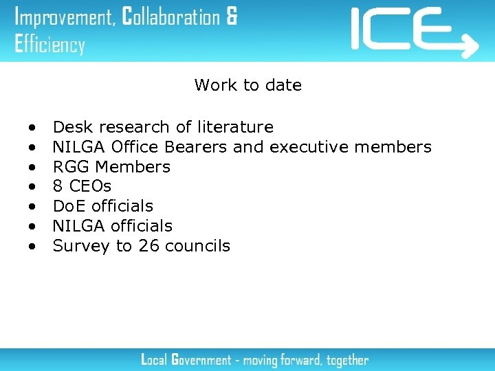 Work to date • • Desk research of literature NILGA Office Bearers and executive