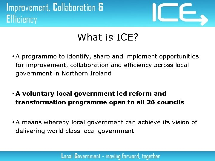 What is ICE? • A programme to identify, share and implement opportunities for improvement,