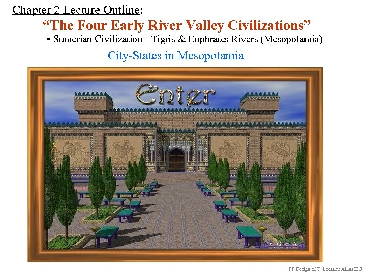 "Chapter 2 Lecture Outline: ""The Four Early River Valley Civilizations"" • Sumerian Civilization -"
