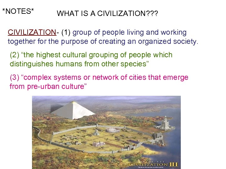 *NOTES* WHAT IS A CIVILIZATION? ? ? CIVILIZATION- (1) group of people living and