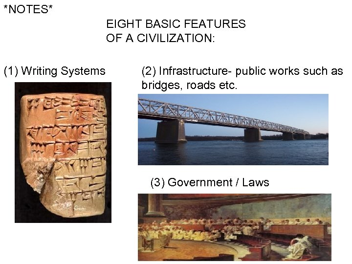 *NOTES* EIGHT BASIC FEATURES OF A CIVILIZATION: (1) Writing Systems (2) Infrastructure- public works