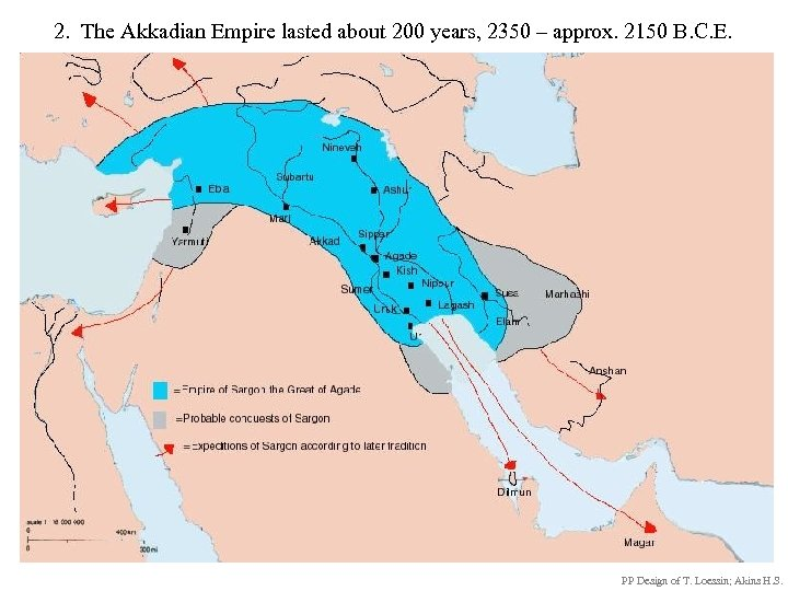 2. The Akkadian Empire lasted about 200 years, 2350 – approx. 2150 B. C.