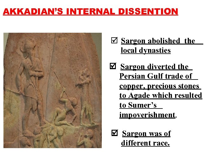 AKKADIAN'S INTERNAL DISSENTION þ Sargon abolished the local dynasties Sargon diverted the Persian Gulf