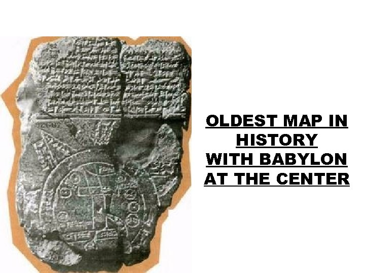 OLDEST MAP IN HISTORY WITH BABYLON AT THE CENTER