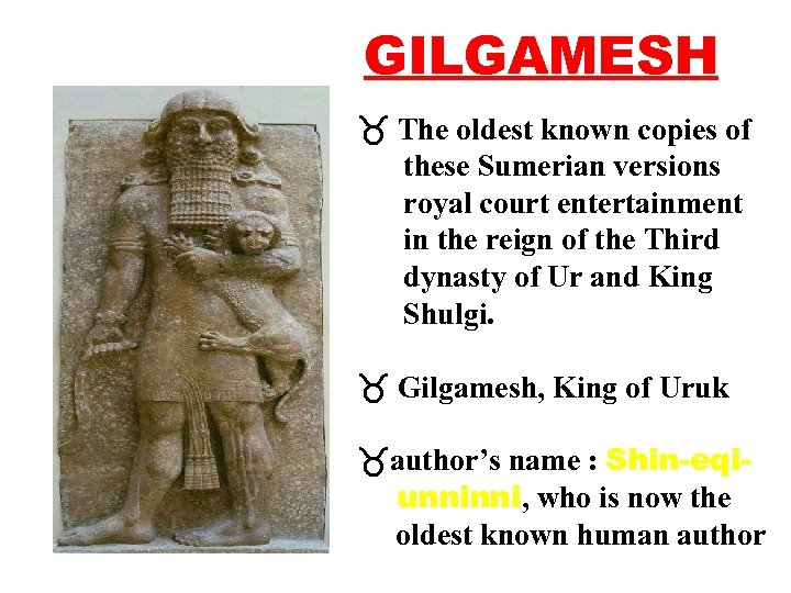 GILGAMESH The oldest known copies of these Sumerian versions royal court entertainment in the