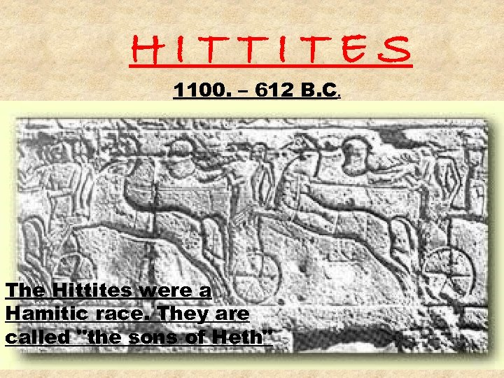 HITTITES 1100. – 612 B. C. The Hittites were a Hamitic race. They are