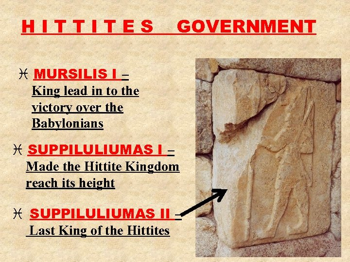 HITTITES GOVERNMENT i MURSILIS I – King lead in to the victory over the