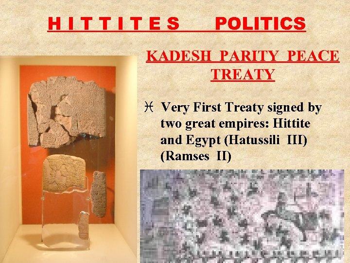 HITTITES POLITICS KADESH PARITY PEACE TREATY i Very First Treaty signed by two great