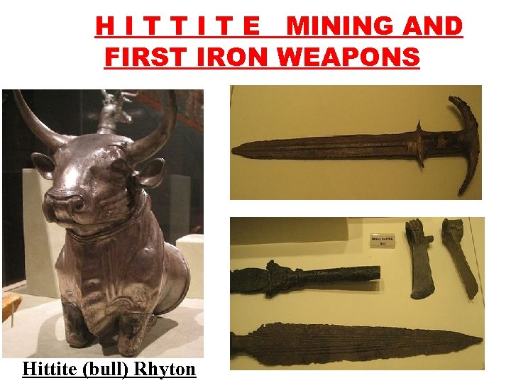 H I T T I T E MINING AND FIRST IRON WEAPONS Hittite (bull)