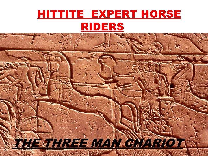 HITTITE EXPERT HORSE RIDERS THE THREE MAN CHARIOT