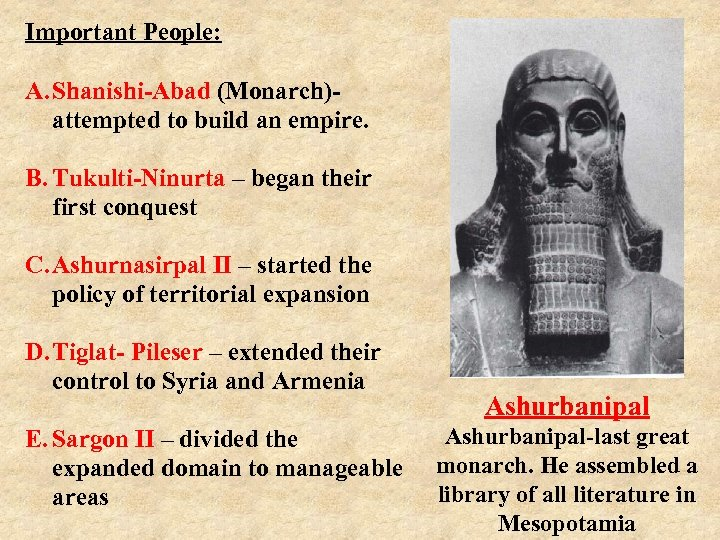 Important People: A. Shanishi-Abad (Monarch)- attempted to build an empire. B. Tukulti-Ninurta – began