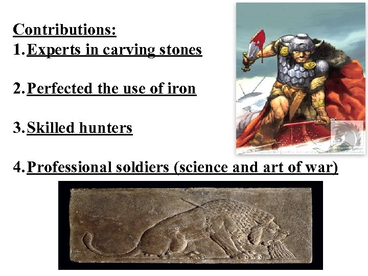 Contributions: 1. Experts in carving stones 2. Perfected the use of iron 3. Skilled