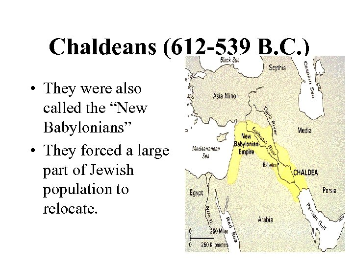 "Chaldeans (612 -539 B. C. ) • They were also called the ""New"