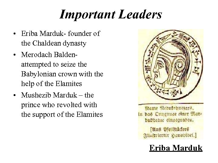 Important Leaders • Eriba Marduk- founder of the Chaldean dynasty • Merodach Baldenattempted to