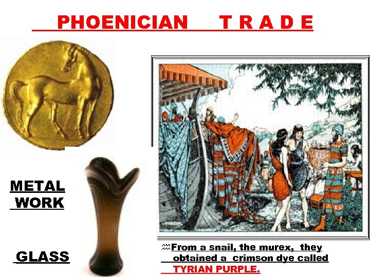 PHOENICIAN TRADE METAL WORK GLASS h. From a snail, the murex, they obtained a
