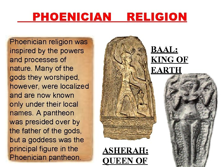 PHOENICIAN Phoenician religion was inspired by the powers and processes of nature. Many of