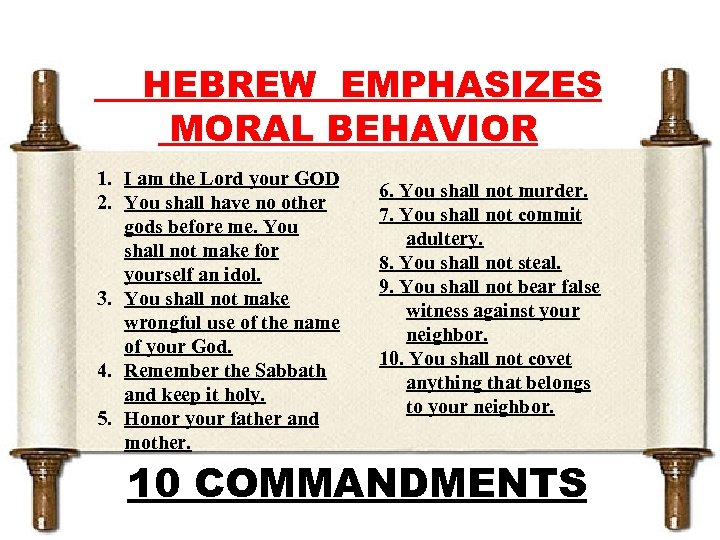 HEBREW EMPHASIZES MORAL BEHAVIOR 1. I am the Lord your GOD 2. You shall