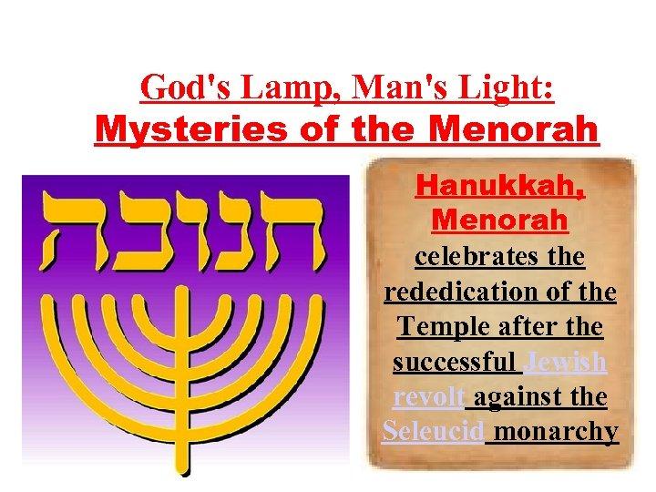 God's Lamp, Man's Light: Mysteries of the Menorah Hanukkah, Menorah celebrates the rededication of