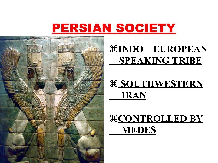 PERSIAN SOCIETY z. INDO – EUROPEAN SPEAKING TRIBE z SOUTHWESTERN IRAN z. CONTROLLED BY