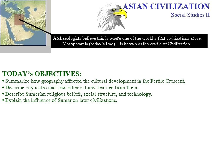 ASIAN CIVILIZATION Social Studies II Archaeologists believe this is where one of the world's