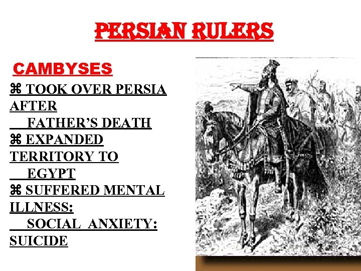 PERSIAN RULERS CAMBYSES TOOK OVER PERSIA AFTER FATHER'S DEATH EXPANDED TERRITORY TO EGYPT SUFFERED
