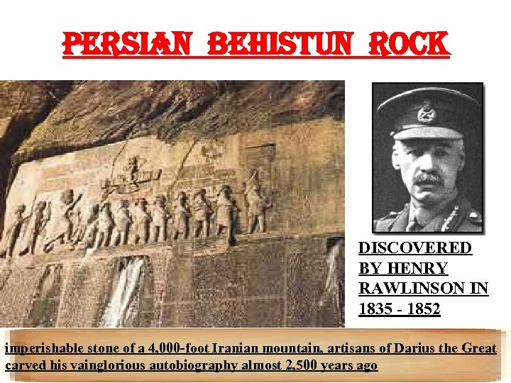 PERSIAN BEHISTUN ROCK DISCOVERED BY HENRY RAWLINSON IN 1835 - 1852 imperishable stone of