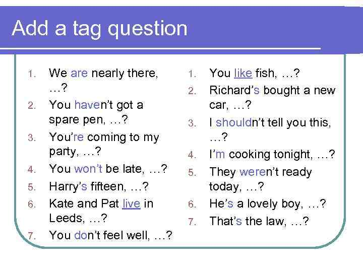 Add a tag question 1. 2. 3. 4. 5. 6. 7. We are nearly