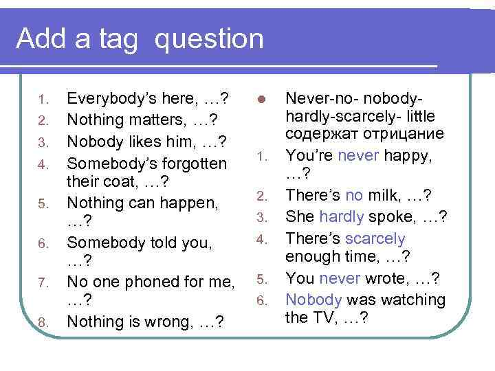 Add a tag question 1. 2. 3. 4. 5. 6. 7. 8. Everybody's here,