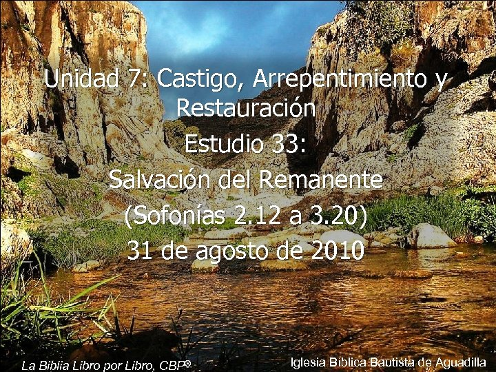 Unidad 7: Castigo, Arrepentimiento y Restauración Estudio 33: Salvación del Remanente (Sofonías 2. 12