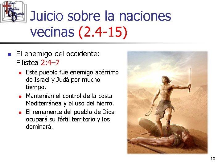 Juicio sobre la naciones vecinas (2. 4 -15) n El enemigo del occidente: Filistea
