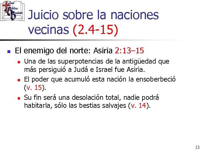 Juicio sobre la naciones vecinas (2. 4 -15) n El enemigo del norte: Asiria