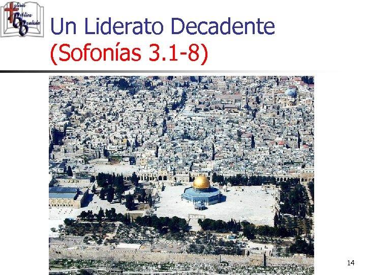 Un Liderato Decadente (Sofonías 3. 1 -8) 14
