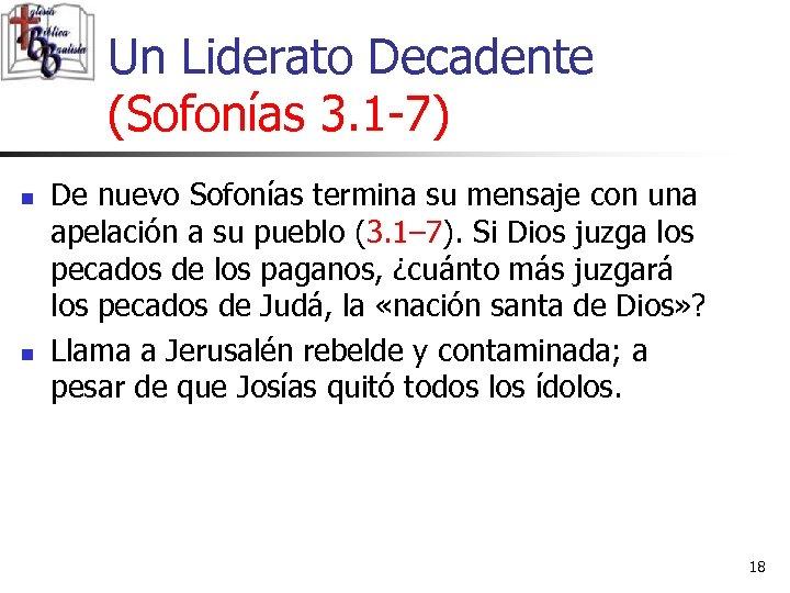 Un Liderato Decadente (Sofonías 3. 1 -7) n n De nuevo Sofonías termina su