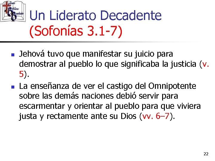 Un Liderato Decadente (Sofonías 3. 1 -7) n n Jehová tuvo que manifestar su