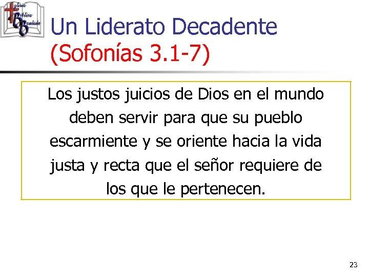 Un Liderato Decadente (Sofonías 3. 1 -7) Los justos juicios de Dios en el