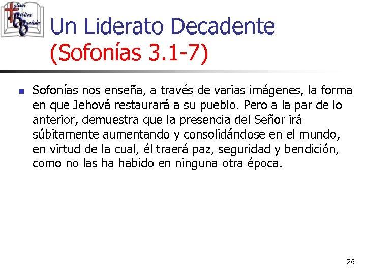 Un Liderato Decadente (Sofonías 3. 1 -7) n Sofonías nos enseña, a través de