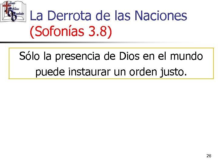 La Derrota de las Naciones (Sofonías 3. 8) Sólo la presencia de Dios en