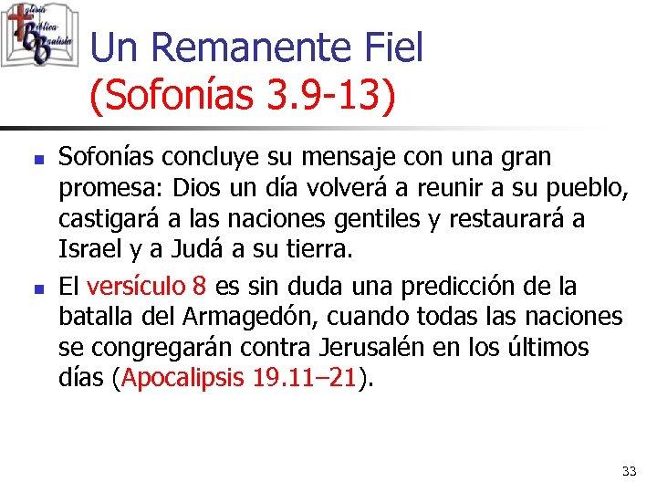Un Remanente Fiel (Sofonías 3. 9 -13) n n Sofonías concluye su mensaje con