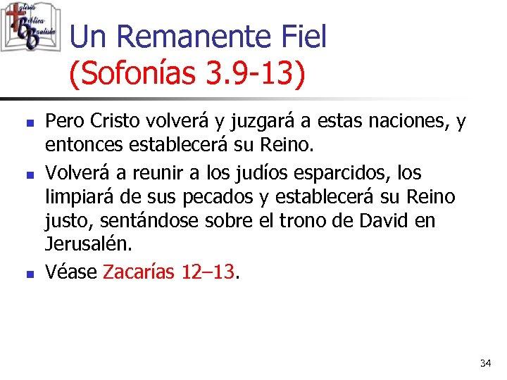 Un Remanente Fiel (Sofonías 3. 9 -13) n n n Pero Cristo volverá y