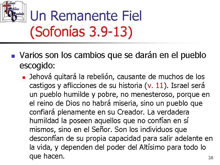 Un Remanente Fiel (Sofonías 3. 9 -13) n Varios son los cambios que se