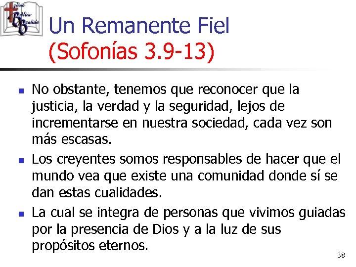 Un Remanente Fiel (Sofonías 3. 9 -13) n n n No obstante, tenemos que
