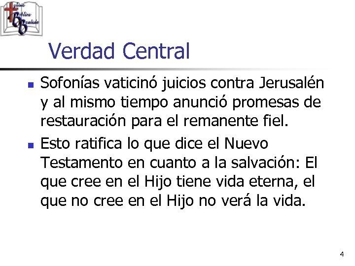 Verdad Central n n Sofonías vaticinó juicios contra Jerusalén y al mismo tiempo anunció