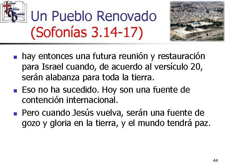 Un Pueblo Renovado (Sofonías 3. 14 -17) n n n hay entonces una futura