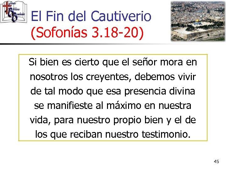 El Fin del Cautiverio (Sofonías 3. 18 -20) Si bien es cierto que el