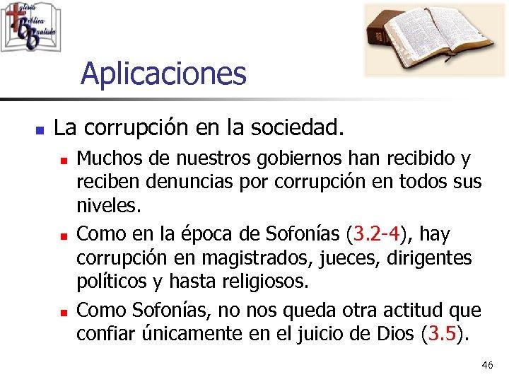 Aplicaciones n La corrupción en la sociedad. n n n Muchos de nuestros gobiernos