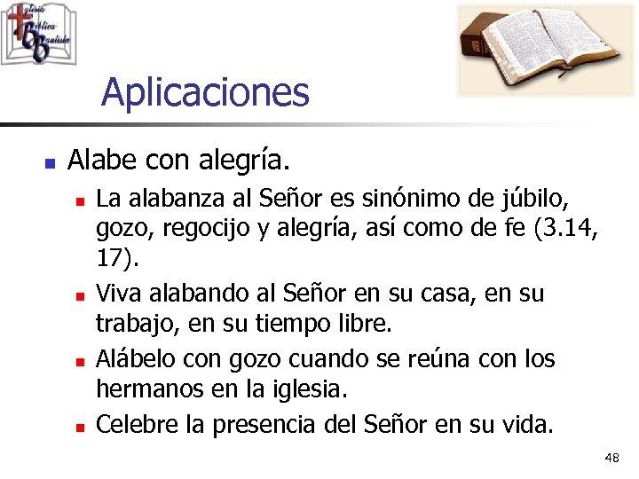 Aplicaciones n Alabe con alegría. n n La alabanza al Señor es sinónimo de